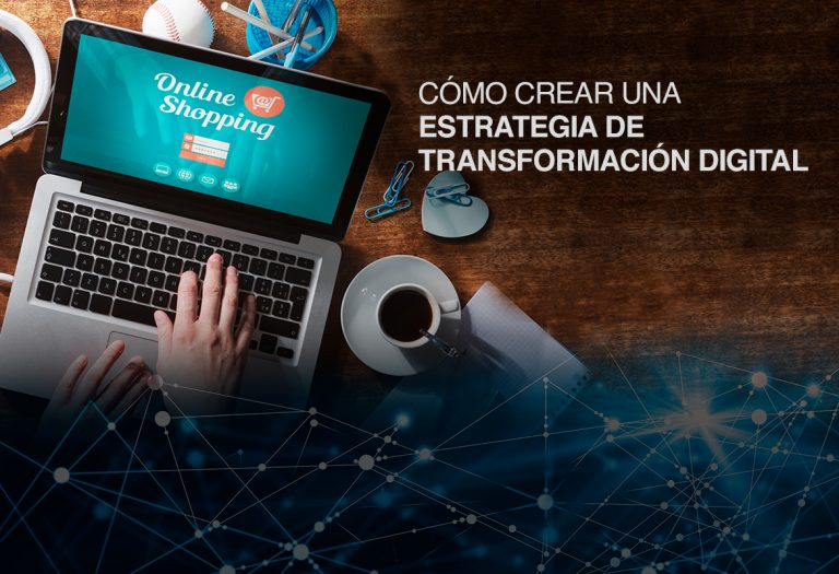 Crea una estrategia de transformación digital para llegar a tus clientes